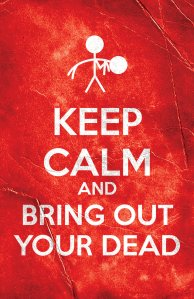 keep_calm_and_bring_out_your_dead__by_thxapproved-d5l9gac